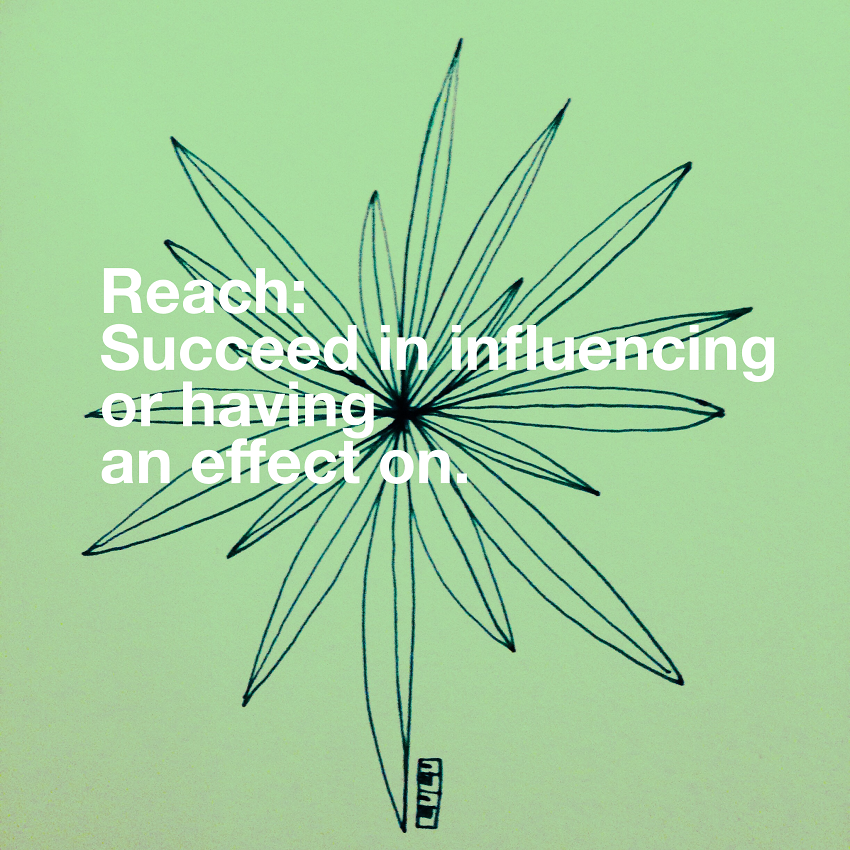 Reach: Succeed in influencing or having an effect on
