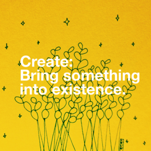 Create: Bring something into existence