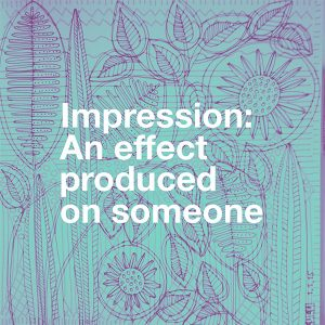 Impression - An effect produced on someone